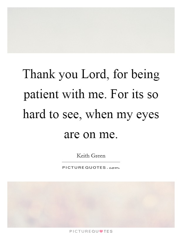 Being Patient Quotes & Sayings | Being Patient Picture Quotes