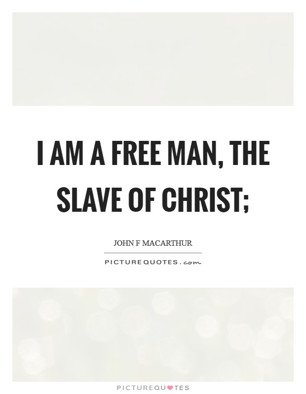 I am a free man, the slave of Christ; Picture Quote #1