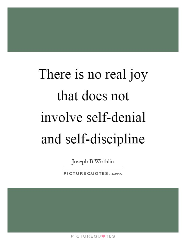 There is no real joy that does not involve self-denial and self-discipline Picture Quote #1