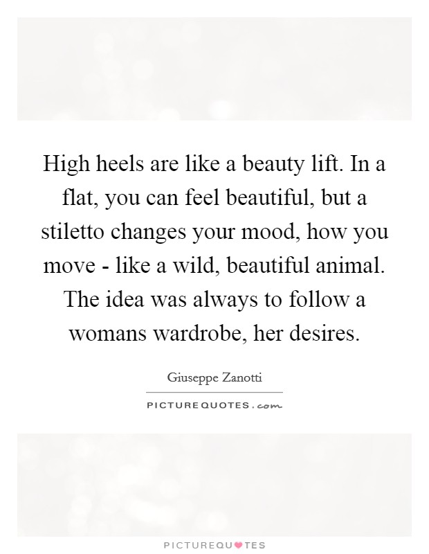 High heels are like a beauty lift. In a flat, you can feel ...