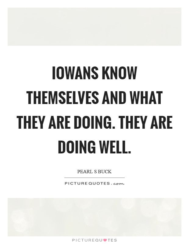 Iowans know themselves and what they are doing. They are doing well Picture Quote #1