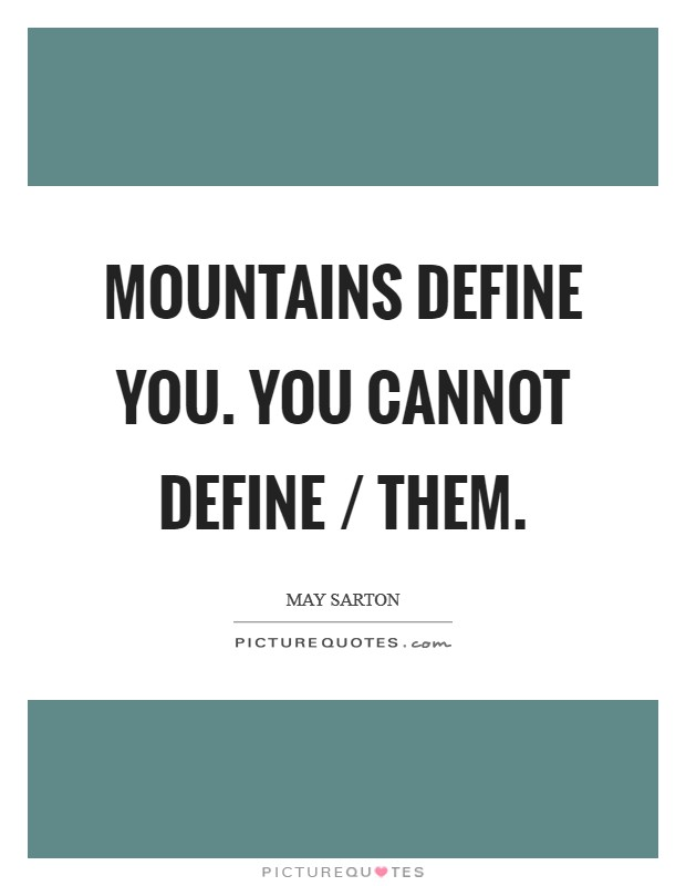 Mountains define you. You cannot define / Them Picture Quote #1