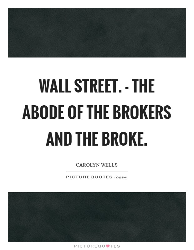 Wall Street. - The abode of the Brokers and the Broke Picture Quote #1