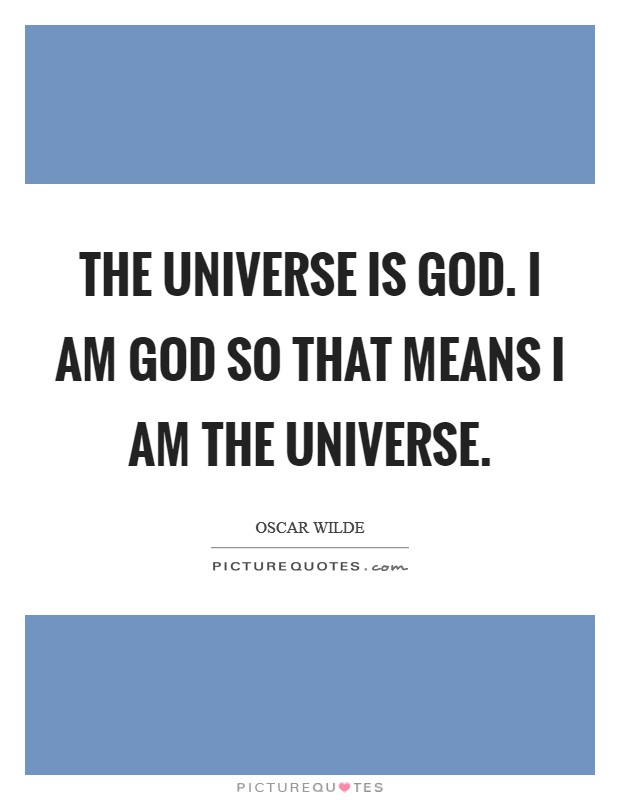 The universe is God. I am God so that means I am the universe Picture Quote #1