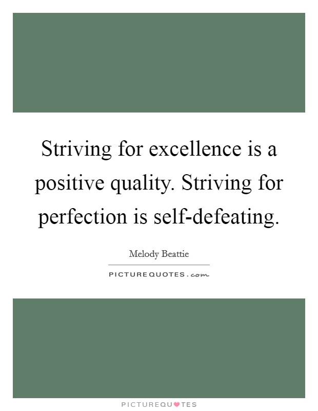 Striving for excellence is a positive quality. Striving for perfection is self-defeating Picture Quote #1