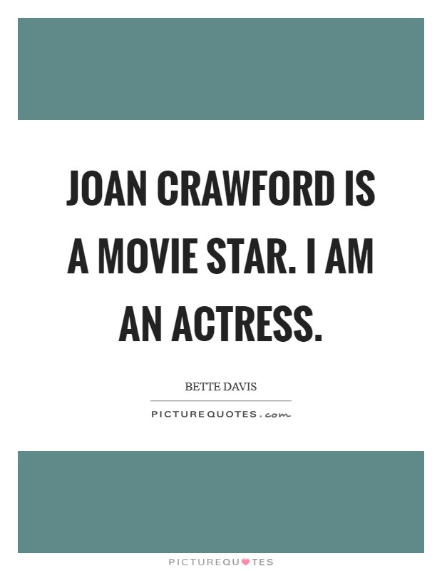 Joan Crawford is a movie star. I am an actress Picture Quote #1