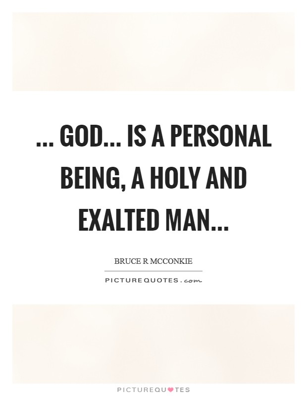 ... God... is a personal Being, a holy and exalted man Picture Quote #1