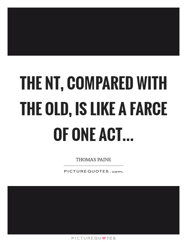 The NT, compared with the Old, is like a farce of one act Picture Quote #1