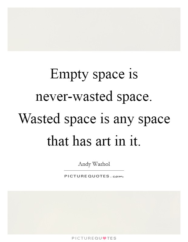Empty space is never-wasted space. Wasted space is any space that has art in it Picture Quote #1