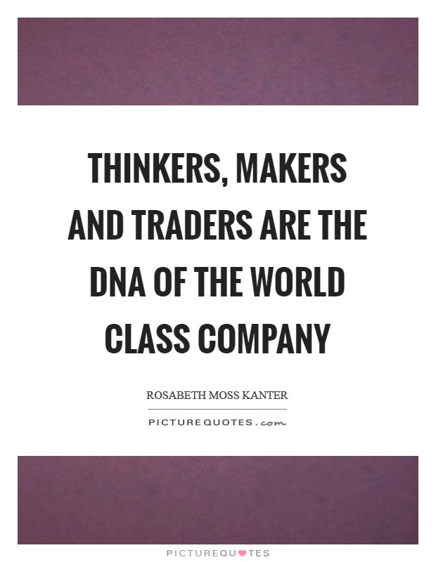Thinkers, makers and traders are the DNA of the world class company Picture Quote #1