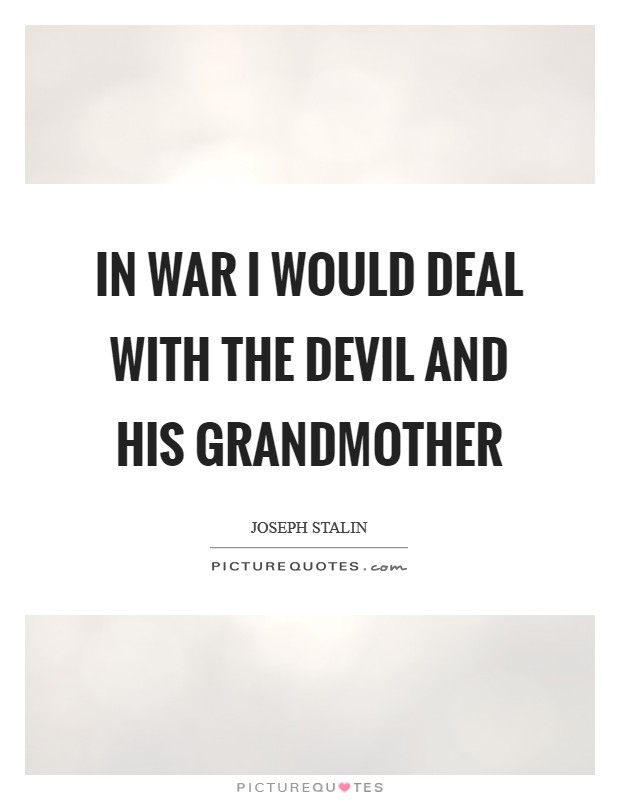 In war I would deal with the Devil and his grandmother Picture Quote #1