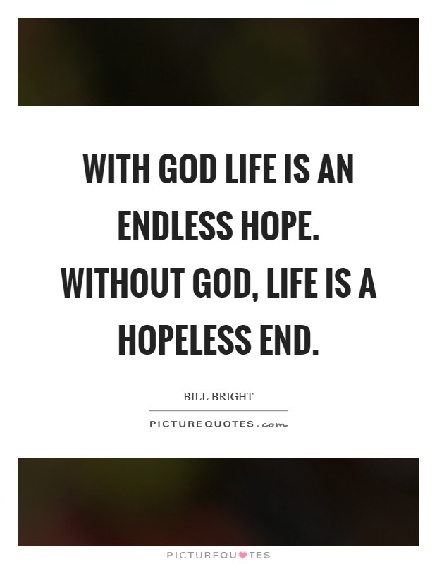 With God life is an endless hope. Without God, life is a hopeless end Picture Quote #1