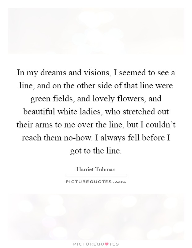 In my dreams and visions, I seemed to see a line, and on the ...