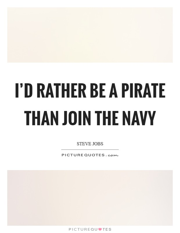 I'd rather be a Pirate than join the Navy Picture Quote #1