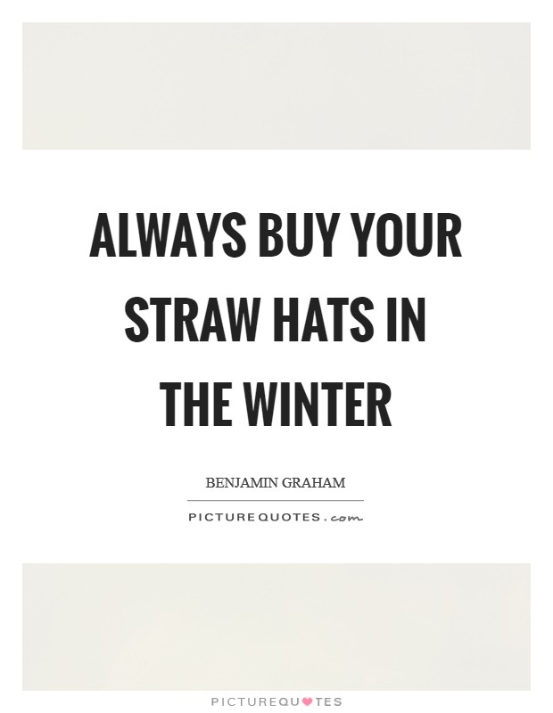 Always buy your straw hats in the Winter Picture Quote #1