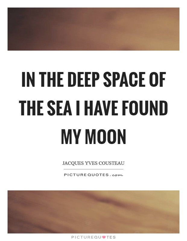 In the deep space of the sea I have found my moon Picture Quote #1