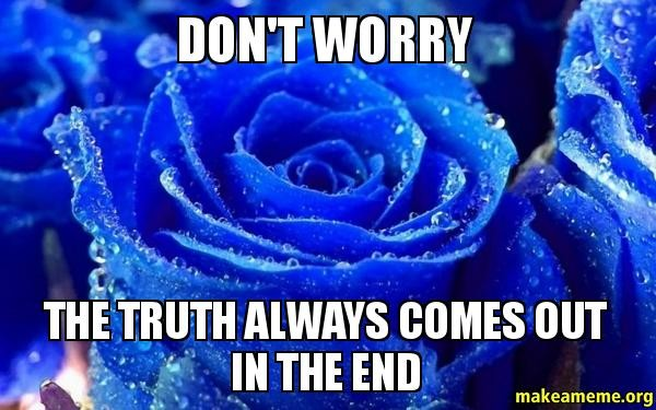 The Truth Will Come Out In The End Quote | Quote Number ...