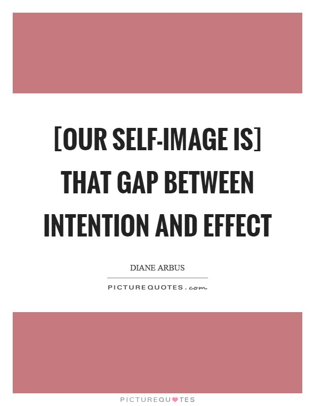 [Our self-image is] that gap between intention and effect Picture Quote #1