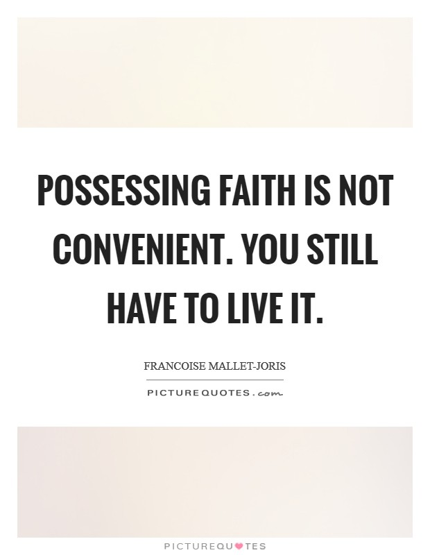 Possessing faith is not convenient. You still have to live it Picture Quote #1