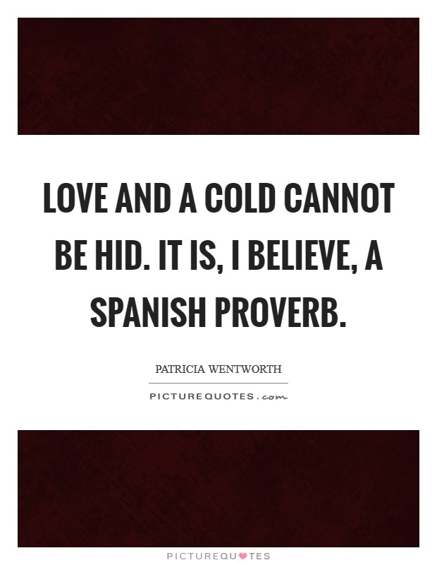 Love and a cold cannot be hid. It is, I believe, a Spanish proverb Picture Quote #1
