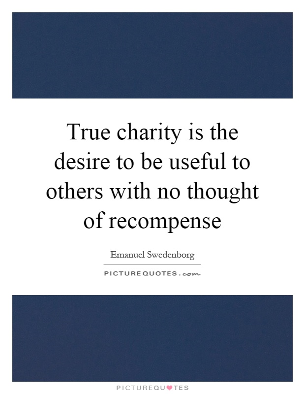True charity is the desire to be useful to others with no thought of recompense Picture Quote #1