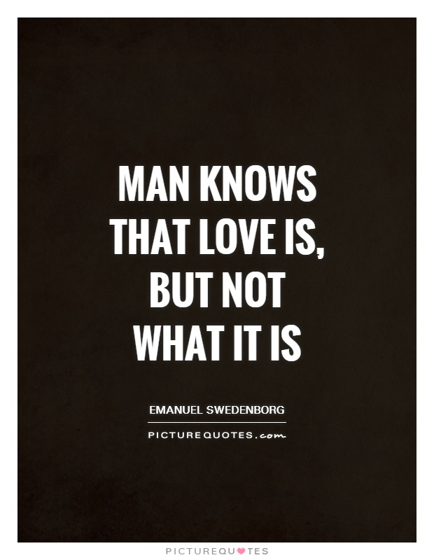 Man knows that love is, but not what it is Picture Quote #1