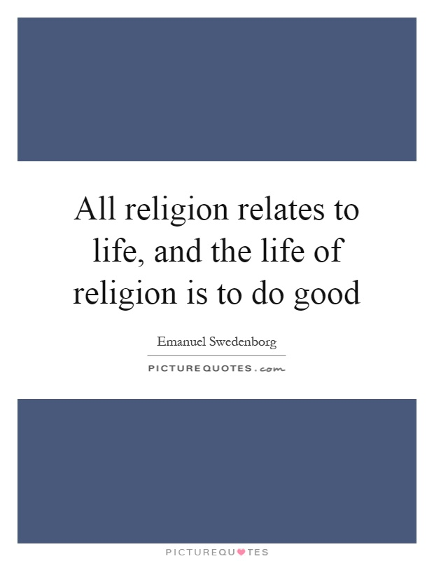 All religion relates to life, and the life of religion is to do good Picture Quote #1