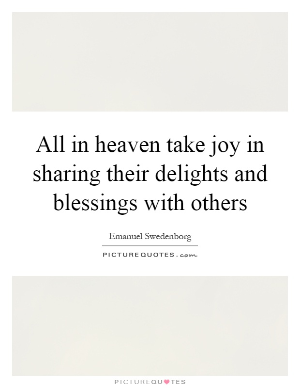 All in heaven take joy in sharing their delights and blessings with others Picture Quote #1