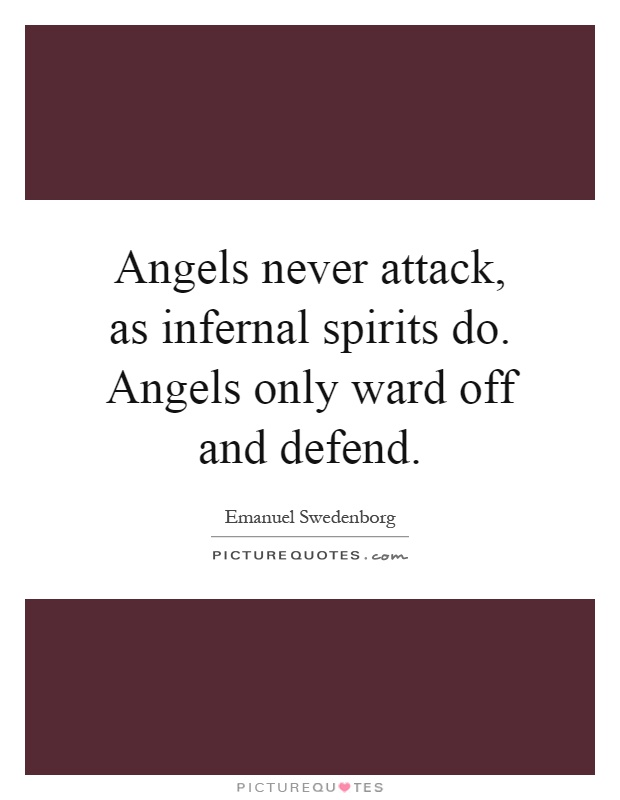 Angels never attack, as infernal spirits do. Angels only ward off and defend Picture Quote #1