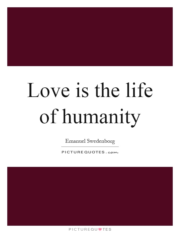 Love is the life of humanity Picture Quote #1