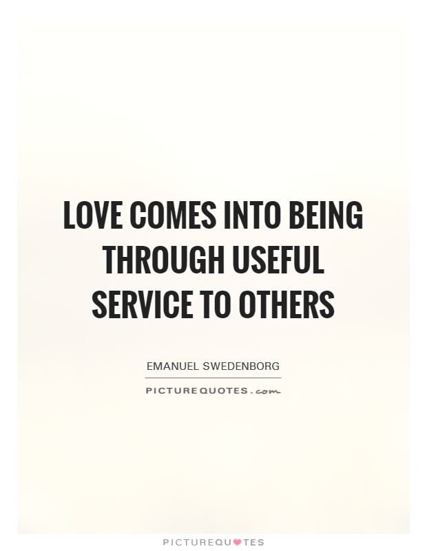 Love comes into being through useful service to others Picture Quote #1
