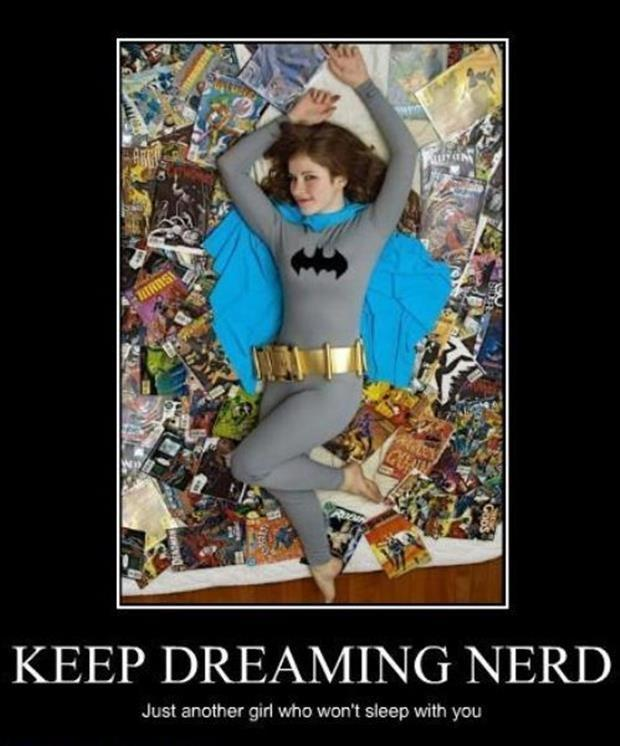 Keep dreaming nerd. Just another girl who won't sleep with you Picture Quote #1