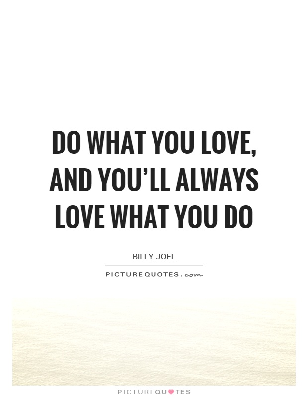 Do What You Love And You'll Always Love What You Do Picture Quotes Fascinating Do What You Love Love What You Do Quote