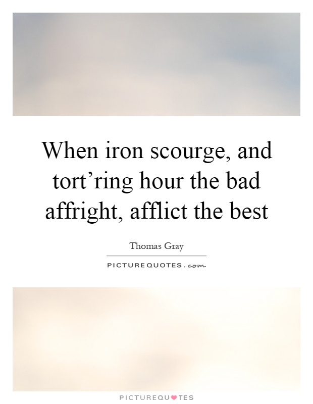 When iron scourge, and tort'ring hour the bad affright, afflict the best Picture Quote #1