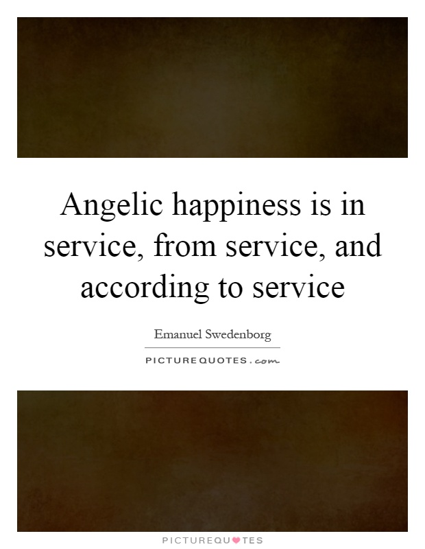 Angelic happiness is in service, from service, and according to service Picture Quote #1