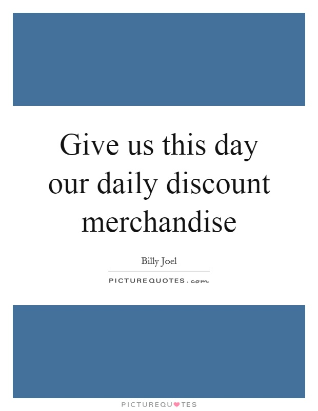 Give us this day our daily discount merchandise Picture Quote #1
