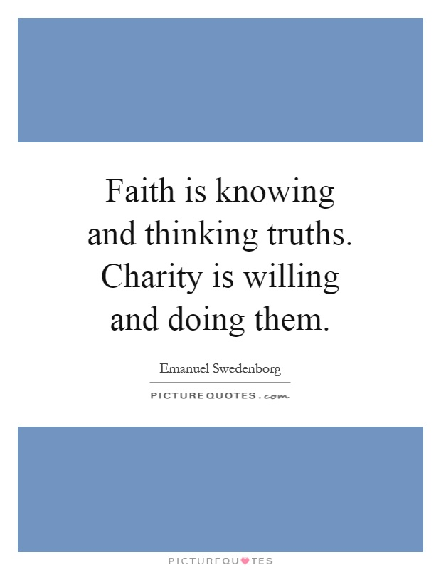 Faith is knowing and thinking truths. Charity is willing and doing them Picture Quote #1