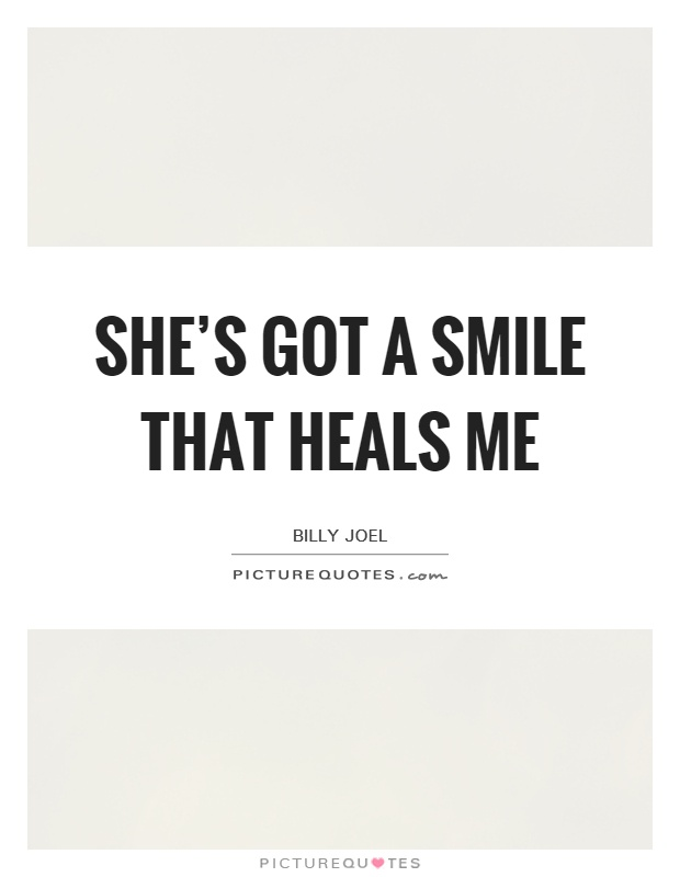 She's got a smile that heals me Picture Quote #1