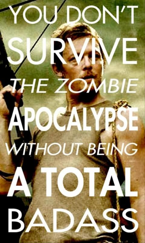 You don't survive the zombie apocalypse without being a total badass Picture Quote #1