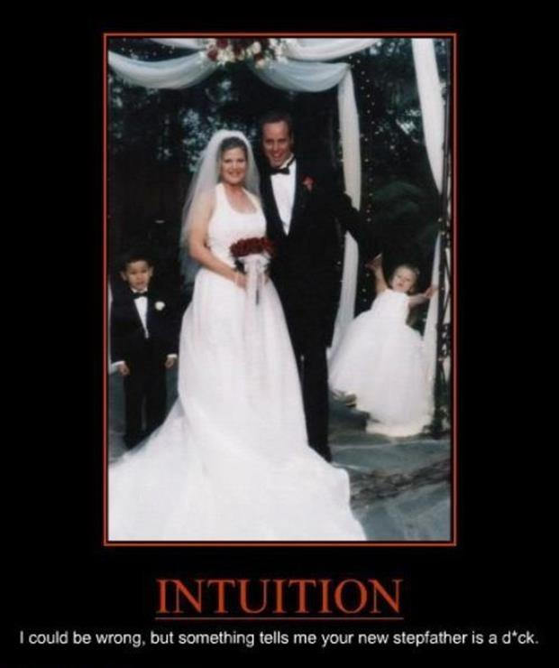Intuition. I could be wrong, but something tells me your new stepfather is a dick Picture Quote #1