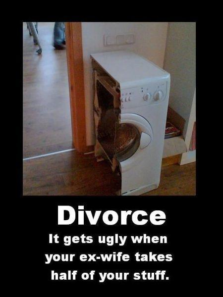 Divorce. It gets ugly when your ex-wife takes half your stuff Picture Quote #1
