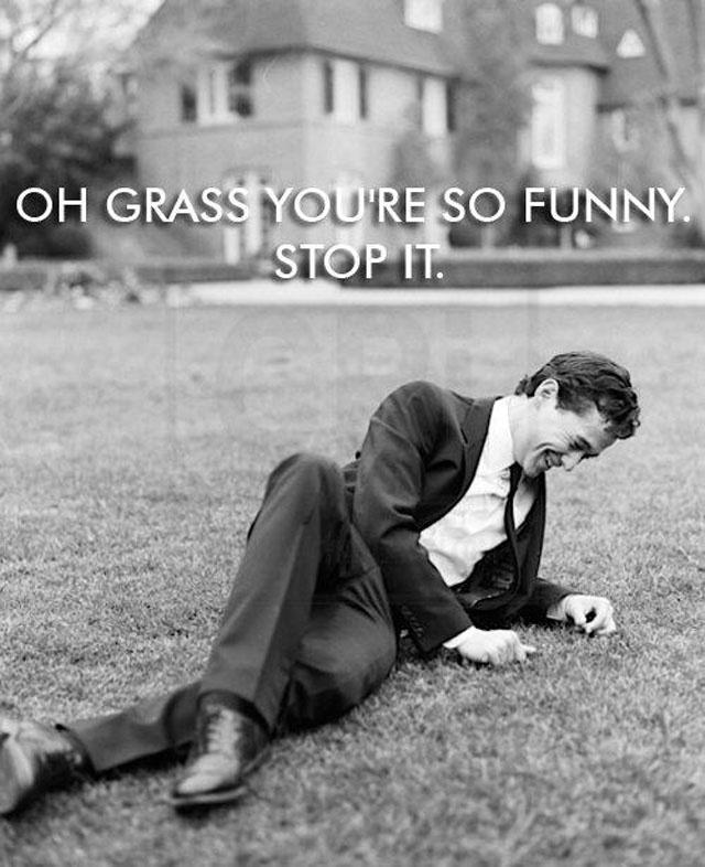 Oh grass you're so funny. Stop it Picture Quote #1