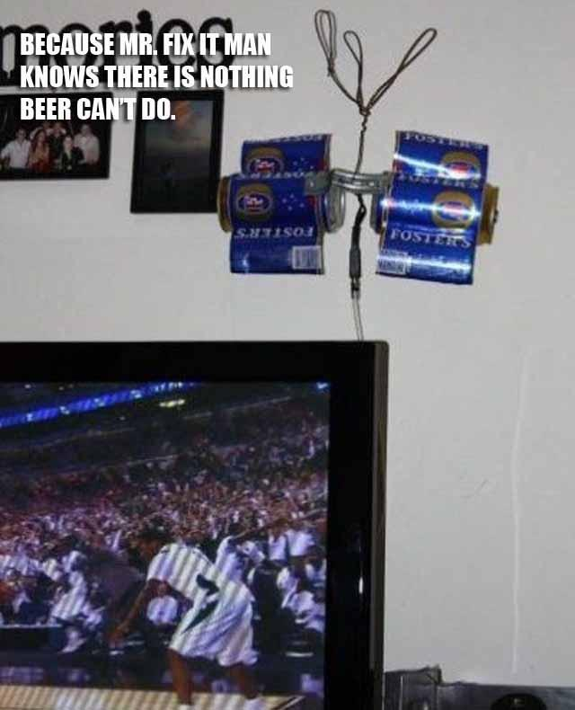 Because Mr. Fix It Man knows there is nothing beer can't do Picture Quote #1