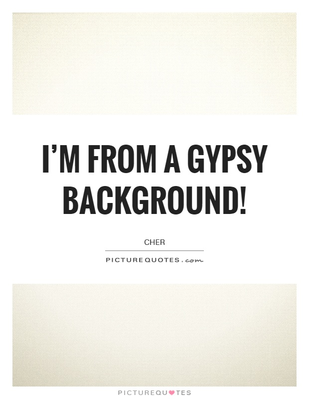 I'm from a Gypsy background! Picture Quote #1