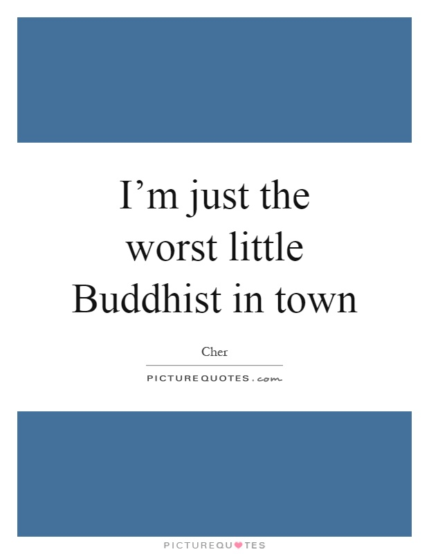 I'm just the worst little Buddhist in town Picture Quote #1