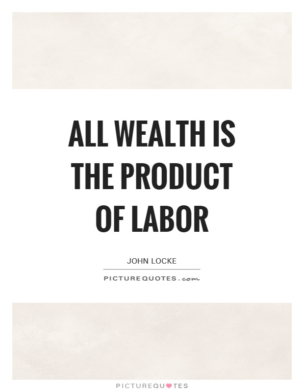 All wealth is the product of labor Picture Quote #1