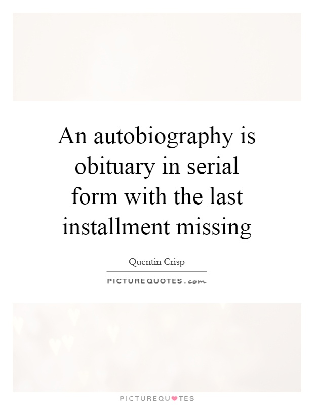 An autobiography is obituary in serial form with the last installment missing Picture Quote #1
