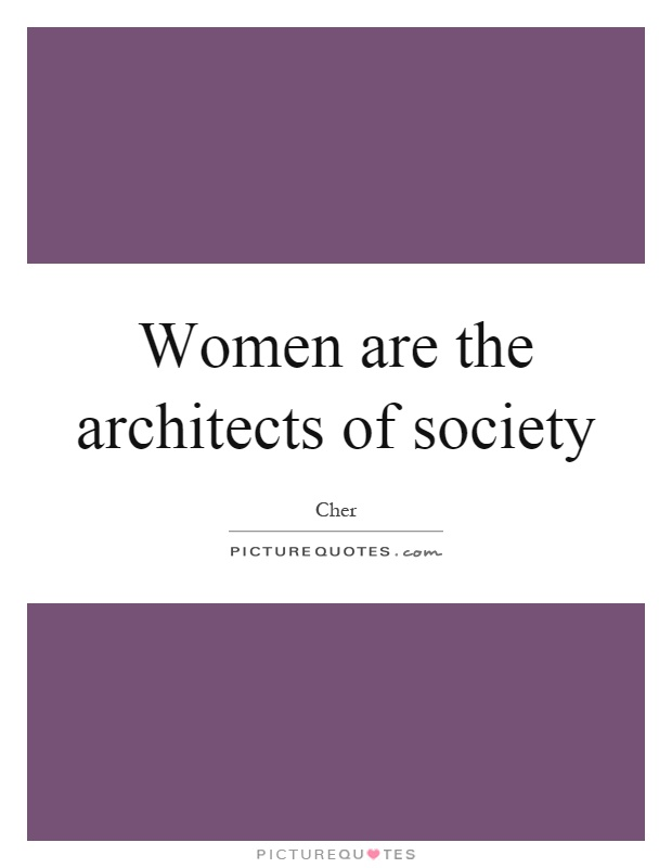 Women are the architects of society Picture Quote #1