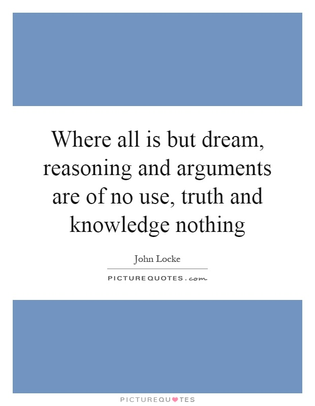 argument for dreaming by plato A close examination of the argument will show that if plato be  did not shun  commerce with man was truer than plato's dream of an eternal.