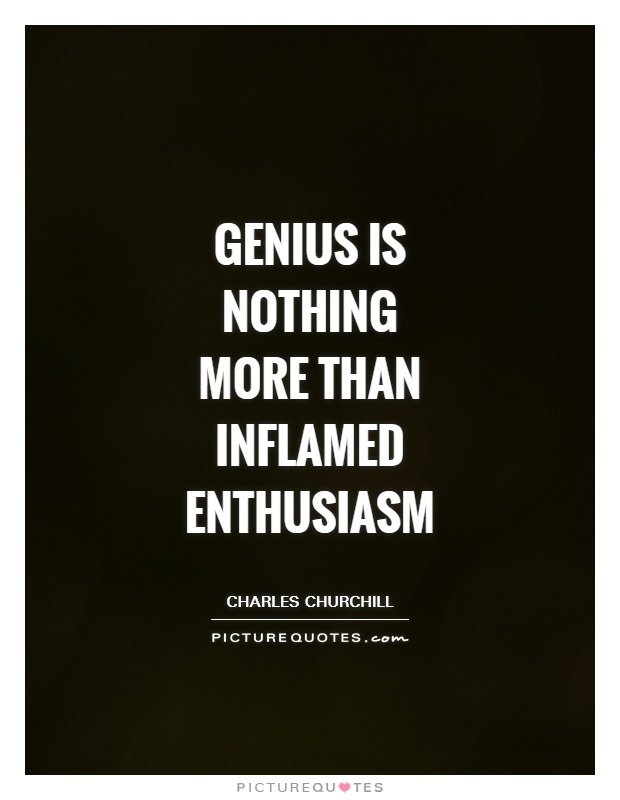 Genius is nothing more than inflamed enthusiasm Picture Quote #1